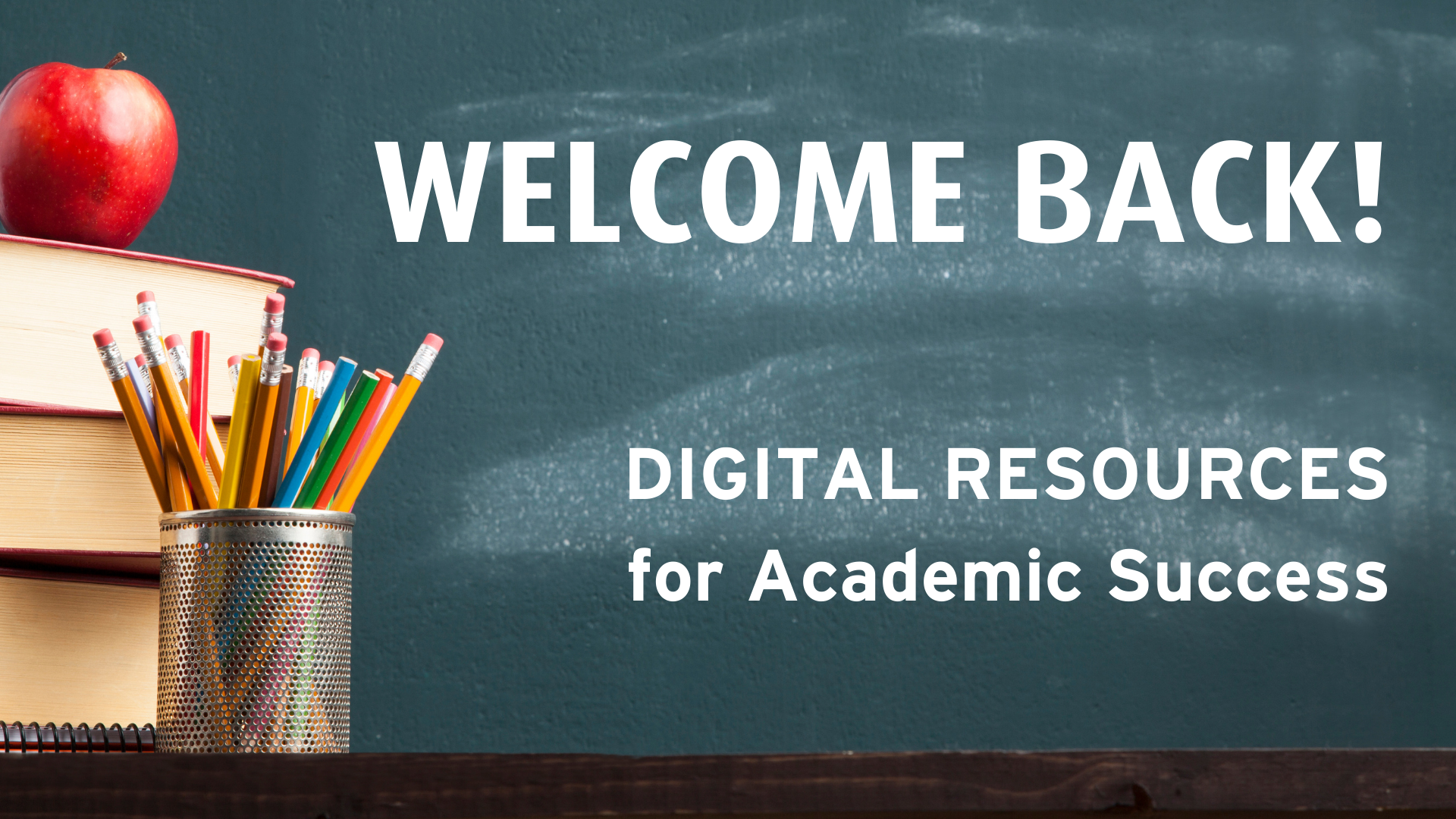 Welcome Back! Digital Resources for Academic Success