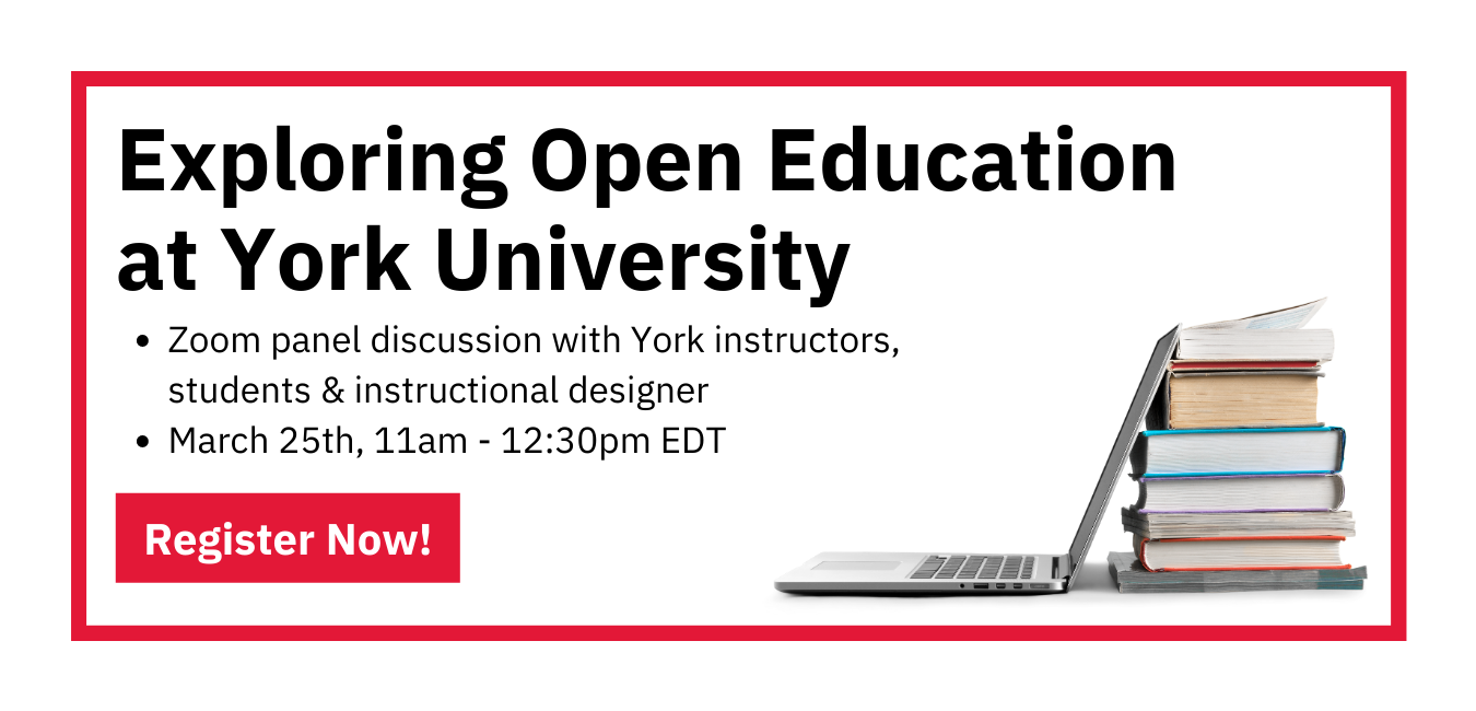 Exploring Open Education at York University. Zoom panel discussion with York instructors, students & instructional designer. March 25th, 11am-12:30pm EDT. Register Now!